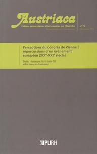 Herta Luise Ott et Eric Leroy du Cardonnoy - Austriaca N° 79, Décembre 2014 : Perceptions du congrès de Vienne : répercussions d'un événement européen (XIXe-XXIe siècle).