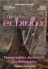 Corin Braga - Cahiers de l'echinox N° 25/2013 : Topographies du mal - Tome 2, Les Antiutopies.