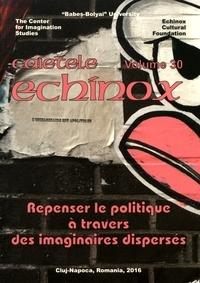 Laura T Ilea - Cahiers de l'echinox N° 30/2016 : Repenser le politique à travers des imaginaires dispersés.