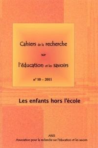 Mélanie Jacquemin et Bernard Schlemmer - Cahiers de la recherche sur l'éducation et les savoirs N° 10/2011 : Les enfants hors l'école.