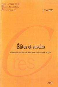 Etienne Gérard et Anne-Catherine Wagner - Cahiers de la recherche sur l'éducation et les savoirs N° 14/2015 : Elites et savoirs.