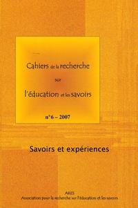 Françoise Ropé et Bernard Schlemmer - Cahiers de la recherche sur l'éducation et les savoirs N° 6/2007 : Savoirs et expériences.