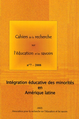 Sylvie Didou Aupetit - Cahiers de la recherche sur l'éducation et les savoirs N° 7/2008 : Intégration éducative des minorités en Amérique latine.