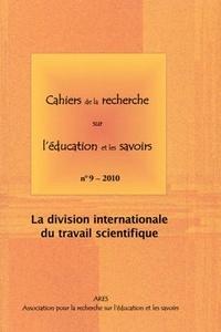 ARES - Cahiers de la recherche sur l'éducation et les savoirs N° 9, 2010 : La division internationale du travail scientifique.