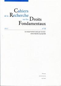Jean-Manuel Larralde et Dominique Custos - Cahiers de la Recherche sur les Droits Fondamentaux N° 15/2017 : Le corps humain saisi par le droit : entre liberté et propriété.