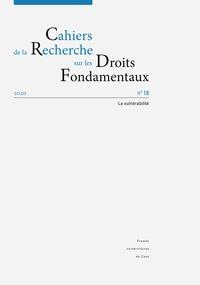 Presses universitaires de Caen - Cahiers de la Recherche sur les Droits Fondamentaux N° 18 : La vulnérabilité.