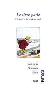 Geneviève Calame-Griaule et Ioana Andreesco - Cahiers de Littérature Orale N° 62 : Le livre parle - L'écrit dans la tradition orale.