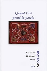 Geneviève Calame-Griaule et Jean-Marie Privat - Cahiers de Littérature Orale N° 67-68/2010 : Quand l'art prend la parole.