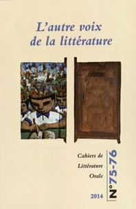 Nicole Belmont et Manon Brouillet - Cahiers de Littérature Orale N° 75-76/2014 : L'autre voix de la littérature.
