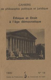 Simone Goyard-Fabre - Cahiers de philosophie politique et juridique N° 18/1990 : Ethique et Droit à l'âge démocratique.