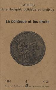 Simone Goyard-Fabre - Cahiers de philosophie politique et juridique N° 21/1992 : La politique et les droits.
