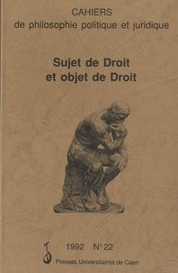 Simone Goyard-Fabre - Cahiers de philosophie politique et juridique N° 22/1992 : Sujet de droit et objet de droit.