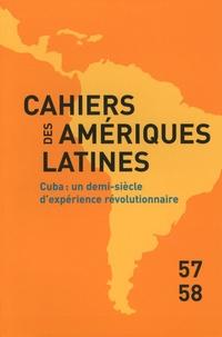 Marie-Laure Geoffray et Silvina Testa - Cahiers des Amériques latines N° 57-58/2008/1-2 : Cuba : un demi-siècle d'expérience révolutionnaire.