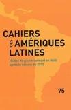 IHEAL - Cahiers des Amériques latines N° 75 : Modes de gouvernement en Haïti après le séisme de 2010.