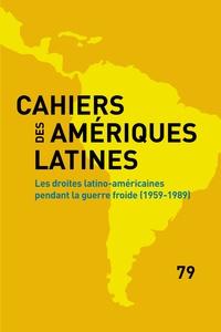 Ernesto Bohoslavsky et Stéphane Boisard - Cahiers des Amériques latines N° 79/2015/2 : Les droites latino-américaines pendant la guerre froide (1959-1989).