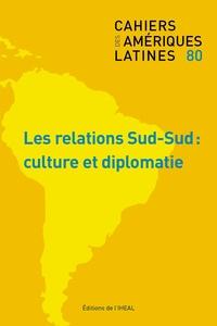 Olivier Compagnon et Sébastien Velut - Cahiers des Amériques latines N° 80/2016 : Les relations Sud-Sud : culture et diplomatie.