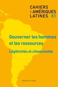Eric Léonard et Emilia Velazquez - Cahiers des Amériques latines N° 81/2016 : Gouverner les hommes.