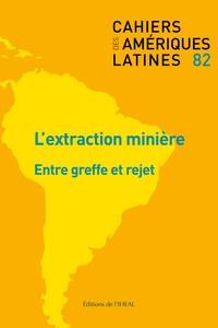 Vincent Bos et Sébastien Velut - Cahiers des Amériques latines N° 82/2016/2 : L'extraction minière - Entre greffe et rejet.