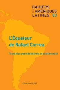 Matthieu Le Quang et Franklin Ramirez Gallegos - Cahiers des Amériques latines N° 83/2016/3 : L'Equateur de Rafael Correa : transition postnéolibérale et conflictualité.