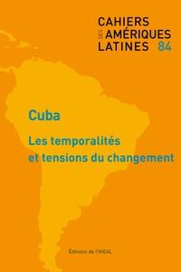 Jérôme Leleu et Nils Graber - Cahiers des Amériques latines N° 84/2017/1 : Cuba : les temporalités et tensions du changement.