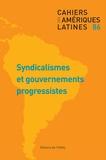 IHEAL - Cahiers des Amériques latines N° 86/2017 : Syndicalismes et gouvernements progressistes.