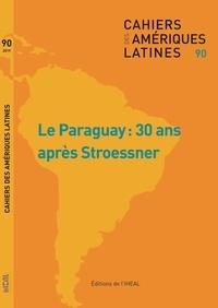 Capucine Boidin et Virginie Baby-Collin - Cahiers des Amériques latines N° 90/2019/1 : Le Paraguay : 30 ans après Stroessner.