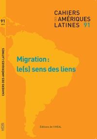 Virginie Baby-Collin et Violaine Jolivet - Cahiers des Amériques latines N° 91/2019/2 : Migrations : le(s) sens des liens.