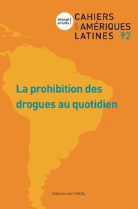 Chiara Calzolaio et Sabine Guez - Cahiers des Amériques latines N° 92/2019/3 : La prohibitions des drogues au quotidien.