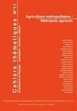 Jennifer Buyck - Cahiers thématiques N° 11 : Agriculture métropolitaine/Métropole agricole.