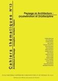Richard Klein et Philippe Louguet - Cahiers thématiques N° 13 : Paysage vs Architecture : (in)distinction et (in)discipline.