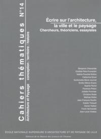 Frank Vermandel - Cahiers thématiques N° 14 : Ecrire sur l'architecture, la ville et le paysage - Chercheurs, théoriciens, essayistes.