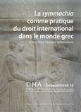 Jean-Christophe Couvenhes - Dialogues d'histoire ancienne Supplément 16 : La symmachia comme pratique du droit international dans le monde grec - D'Homère à l'époque hellénistique.