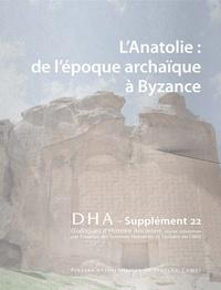 Anaïs Lamesa et Giusto Traina - Dialogues d'histoire ancienne Supplément N° 22 : L'Anatolie de l'époque archaïque à Byzance.