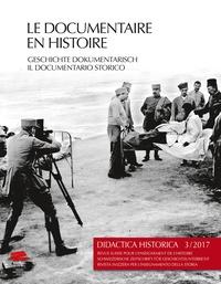 D'étude de didactique de l'his Groupe - Didactica Historica N° 3/2017 : Le documentaire en histoire / Geschichte dokumentarisch / Il documentario storico.