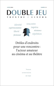 Hélène Valmary - Double Jeu N° 15/2018 : Drôles d'endroits pour une rencontre - L'acteur amateur au cinéma et au théâtre.
