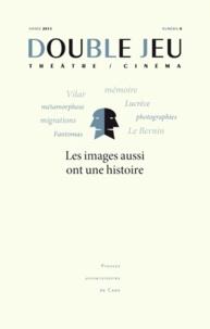 Anne Surgers et Vincent Amiel - Double Jeu N° 8/2011 : Les images aussi ont une histoire.