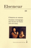 Carole Dornier et Claudine Poulouin - Elseneur N° 19, Octobre 2004 : L'histoire en miettes - Anecdotes et témoignages dans l'écriture de l'histoire (XVIe-XIXe siècle).