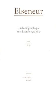 Brigitte Diaz - Elseneur N° 22/2008 : L'autobiographique hors l'autobiographie.