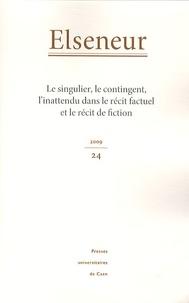 Brigitte Diaz et Laure Himy-Piéri - Elseneur N° 24/2009 : Le singulier, le contingent, l'inattendu dans le récit factuel et le récit de fiction.