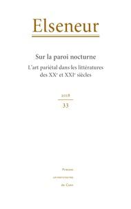 Anne Gourio et Marie Hartmann - Elseneur N° 33/2018 : Sur la paroi nocturne - L'art pariétal dans les littératures des XXe et XXIe siècles.