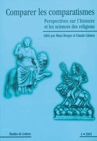 Maya Burger et Claude Calame - Etudes de Lettres N° 272, 12/2005 : Comparer les comparatismes - Perspectives sur l'histoire et les sciences des religions.