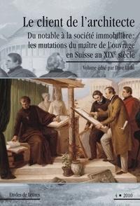 Dave Lüthi - Etudes de Lettres N° 287/2010 : Le client de l'architecte - Du notable à la société immobilière : les mutations du maître de l'ouvrage en Suisse au XIXe siècle.