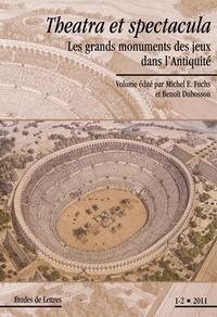 Michel Fuchs et Benoît Dubosson - Etudes de Lettres N° 288/2011 : Theatra et spectacula - Les grands monuments des jeux dans l'Antiquité.