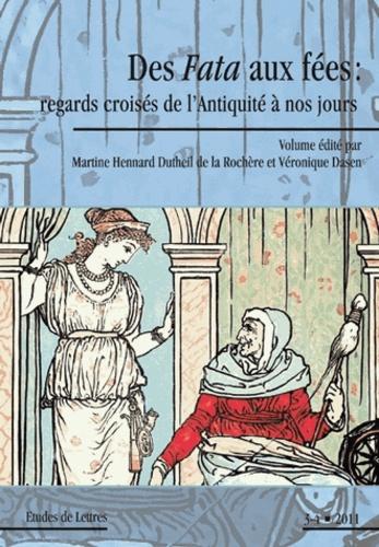 Martine Hennard-Dutheil de la Rochère et Véronique Dasen - Etudes de Lettres N° 289/2011 : Des Fata aux fées : regards croisés de l'Antiquité à nos jours.