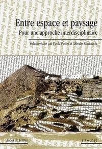 Paola Polito et Alberto Roncaccia - Etudes de Lettres N° 293/2013 : Entre espace et paysage - Pour une approche interdisciplinaire.
