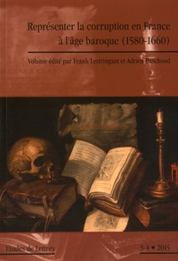 Frank Lestringant et Adrien Paschoud - Etudes de Lettres N° 299/2015 : Représenter la corruption en France à l'âge baroque (1580-1660).