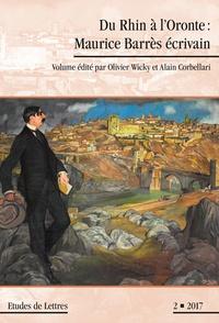 Olivier Wicky - Etudes de Lettres N° 304/2017 : Du Rhin à l'Oronte : Maurice Barrès.
