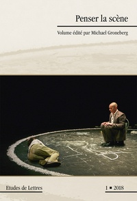 Michael Groneberg - Etudes de Lettres N° 306/2018 : Penser la scène.