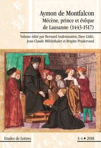 Bernard Andenmatten et Dave Lüthi - Etudes de Lettres N° 308/2018 : Aymon de Montfalcon - Mécène, prince et évêque de Lausanne (1443-1517).
