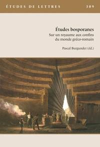 Pascal Burgunder - Etudes de Lettres N° 309, 5/2019 : Études bosporanes. Sur un royaume aux confins du monde gréco-romain.